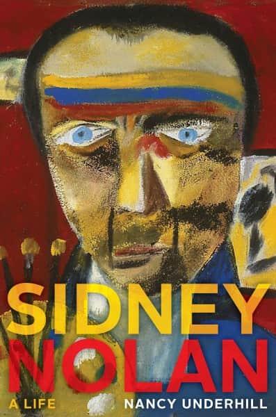 """Nancy Underhill, """"Sidney Nolan: a life"""", NewSouth Publishing, Sydney, 2015"""