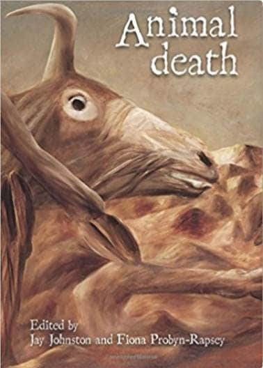 "ed. Jay Johnston and Fiona Probyn-Rapsey, ""Animal Death"", Sydney University Press, Sydney, 2013"