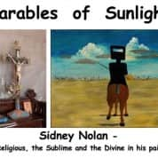 Parables of Sunlight: Sidney Nolan – the  Religious, the Sublime and the Divine in his painting